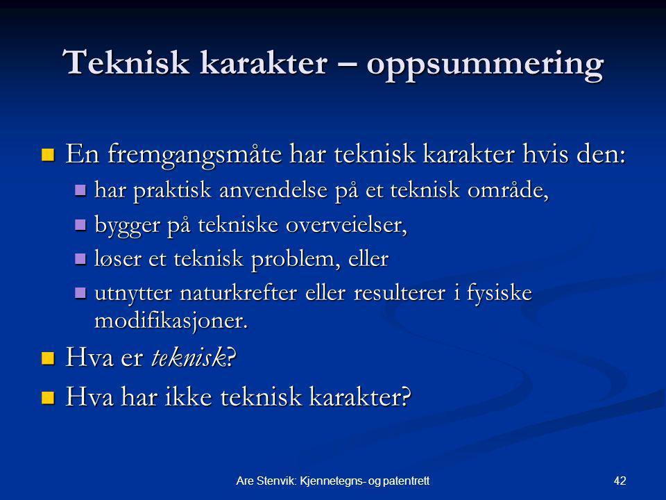 42Are Stenvik: Kjennetegns- og patentrett Teknisk karakter – oppsummering En fremgangsmåte har teknisk karakter hvis den: En fremgangsmåte har teknisk