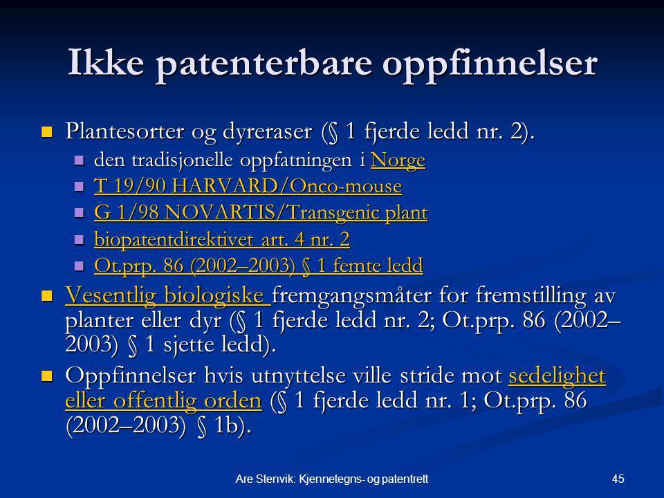 45Are Stenvik: Kjennetegns- og patentrett Ikke patenterbare oppfinnelser Plantesorter og dyreraser (§ 1 fjerde ledd nr. 2). Plantesorter og dyreraser