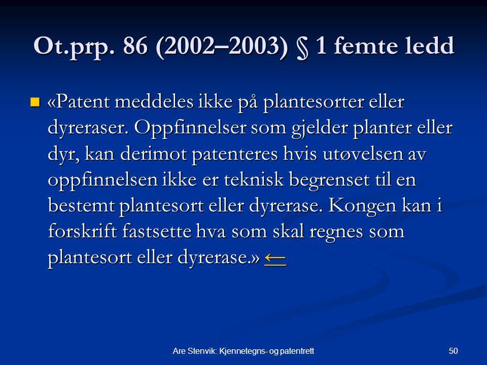 50Are Stenvik: Kjennetegns- og patentrett Ot.prp. 86 (2002–2003) § 1 femte ledd «Patent meddeles ikke på plantesorter eller dyreraser. Oppfinnelser so