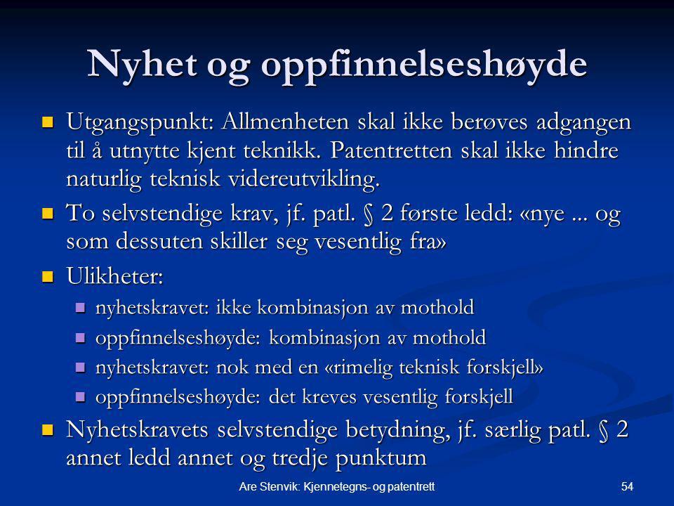 54Are Stenvik: Kjennetegns- og patentrett Nyhet og oppfinnelseshøyde Utgangspunkt: Allmenheten skal ikke berøves adgangen til å utnytte kjent teknikk.