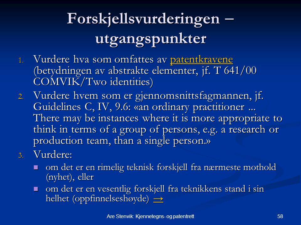 58Are Stenvik: Kjennetegns- og patentrett Forskjellsvurderingen  utgangspunkter 1. Vurdere hva som omfattes av patentkravene (betydningen av abstrakt