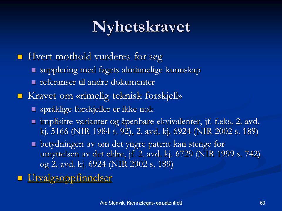 60Are Stenvik: Kjennetegns- og patentrett Nyhetskravet Hvert mothold vurderes for seg Hvert mothold vurderes for seg supplering med fagets alminnelige
