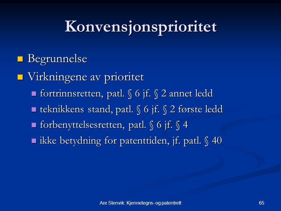 65Are Stenvik: Kjennetegns- og patentrett Konvensjonsprioritet Begrunnelse Begrunnelse Virkningene av prioritet Virkningene av prioritet fortrinnsretten, patl.
