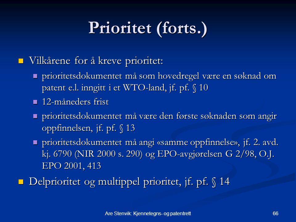 66Are Stenvik: Kjennetegns- og patentrett Prioritet (forts.) Vilkårene for å kreve prioritet: Vilkårene for å kreve prioritet: prioritetsdokumentet må som hovedregel være en søknad om patent e.l.
