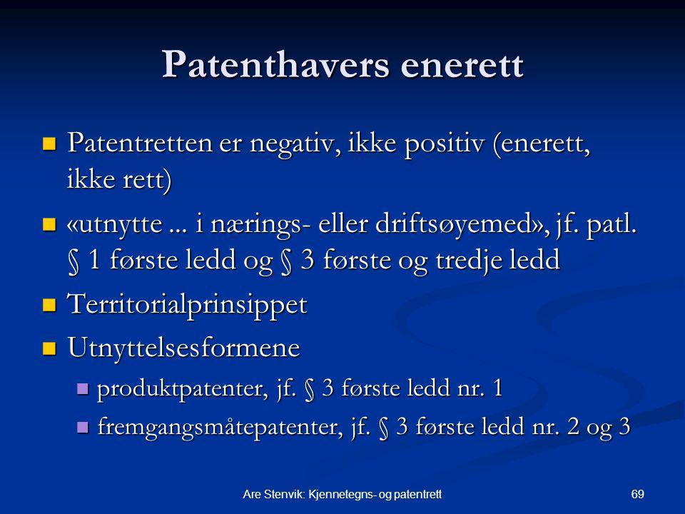 69Are Stenvik: Kjennetegns- og patentrett Patenthavers enerett Patentretten er negativ, ikke positiv (enerett, ikke rett) Patentretten er negativ, ikke positiv (enerett, ikke rett) «utnytte...