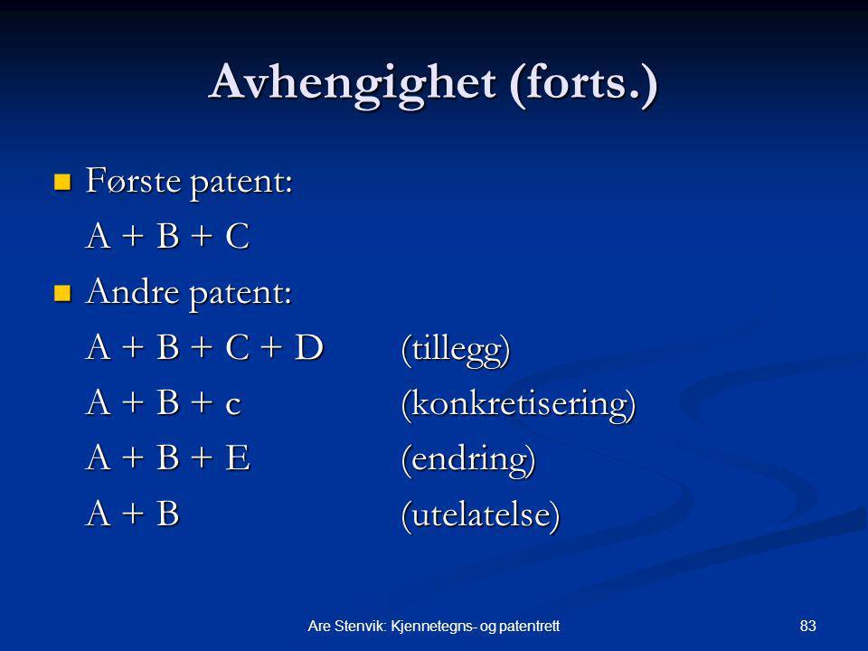83Are Stenvik: Kjennetegns- og patentrett Avhengighet (forts.) Første patent: Første patent: A + B + C Andre patent: Andre patent: A + B + C + D (tillegg) A + B + c (konkretisering) A + B + E (endring) A + B (utelatelse)