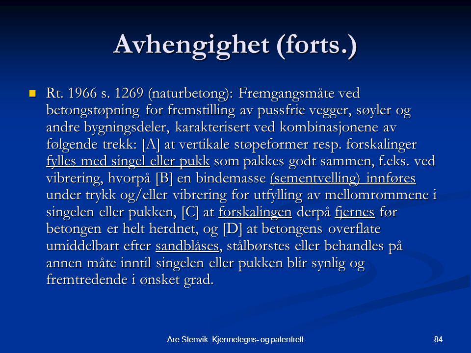 84Are Stenvik: Kjennetegns- og patentrett Avhengighet (forts.) Rt. 1966 s. 1269 (naturbetong): Fremgangsmåte ved betongstøpning for fremstilling av p