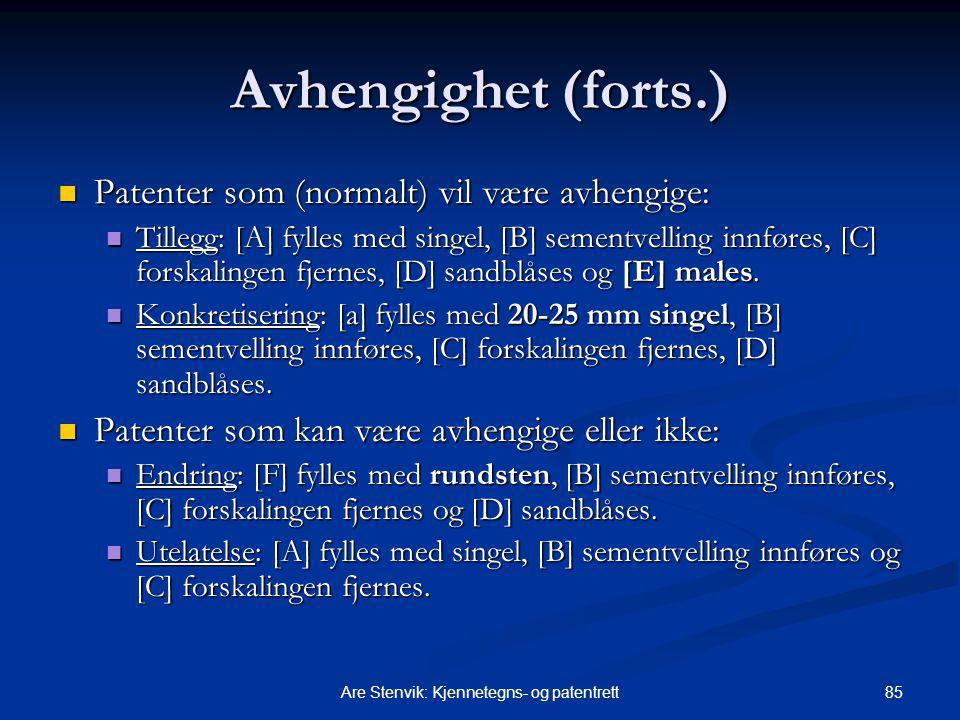 85Are Stenvik: Kjennetegns- og patentrett Avhengighet (forts.) Patenter som (normalt) vil være avhengige: Patenter som (normalt) vil være avhengige: Tillegg: [A] fylles med singel, [B] sementvelling innføres, [C] forskalingen fjernes, [D] sandblåses og [E] males.