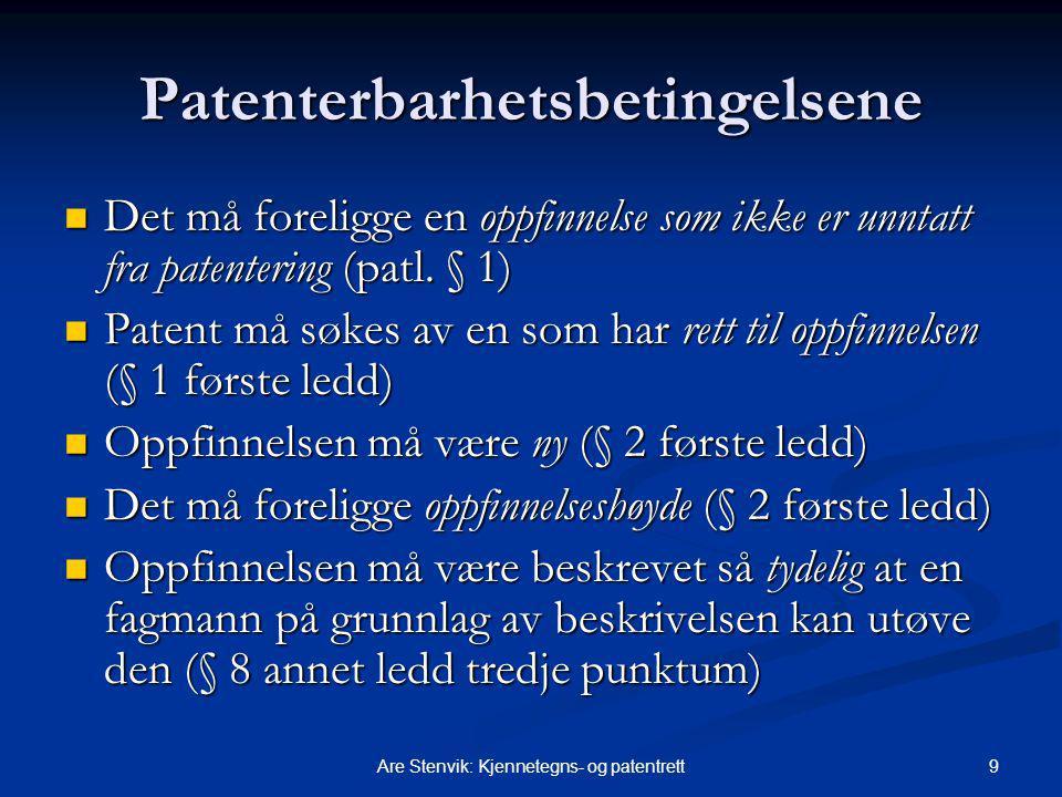 9Are Stenvik: Kjennetegns- og patentrett Patenterbarhetsbetingelsene Det må foreligge en oppfinnelse som ikke er unntatt fra patentering (patl. § 1) D