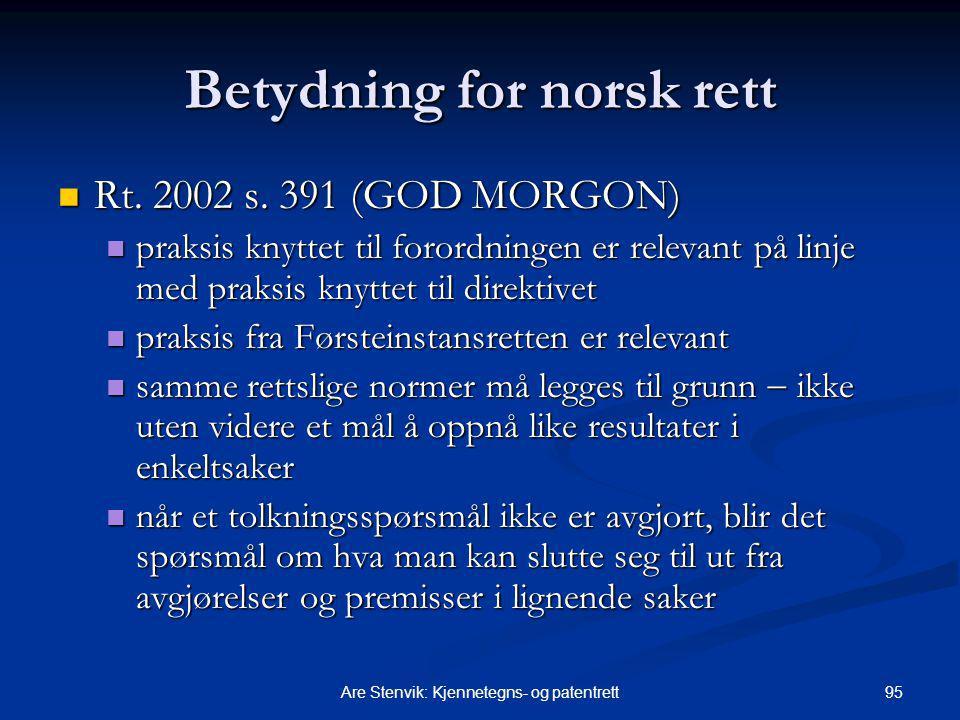 95Are Stenvik: Kjennetegns- og patentrett Betydning for norsk rett Rt. 2002 s. 391 (GOD MORGON) Rt. 2002 s. 391 (GOD MORGON) praksis knyttet til foror