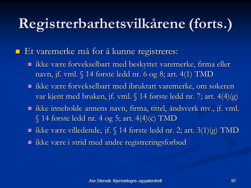 97Are Stenvik: Kjennetegns- og patentrett Registrerbarhetsvilkårene (forts.) Et varemerke må for å kunne registreres: Et varemerke må for å kunne regi
