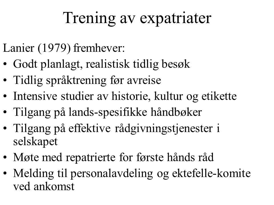 Trening av expatriater Lanier (1979) fremhever: Godt planlagt, realistisk tidlig besøk Tidlig språktrening før avreise Intensive studier av historie,