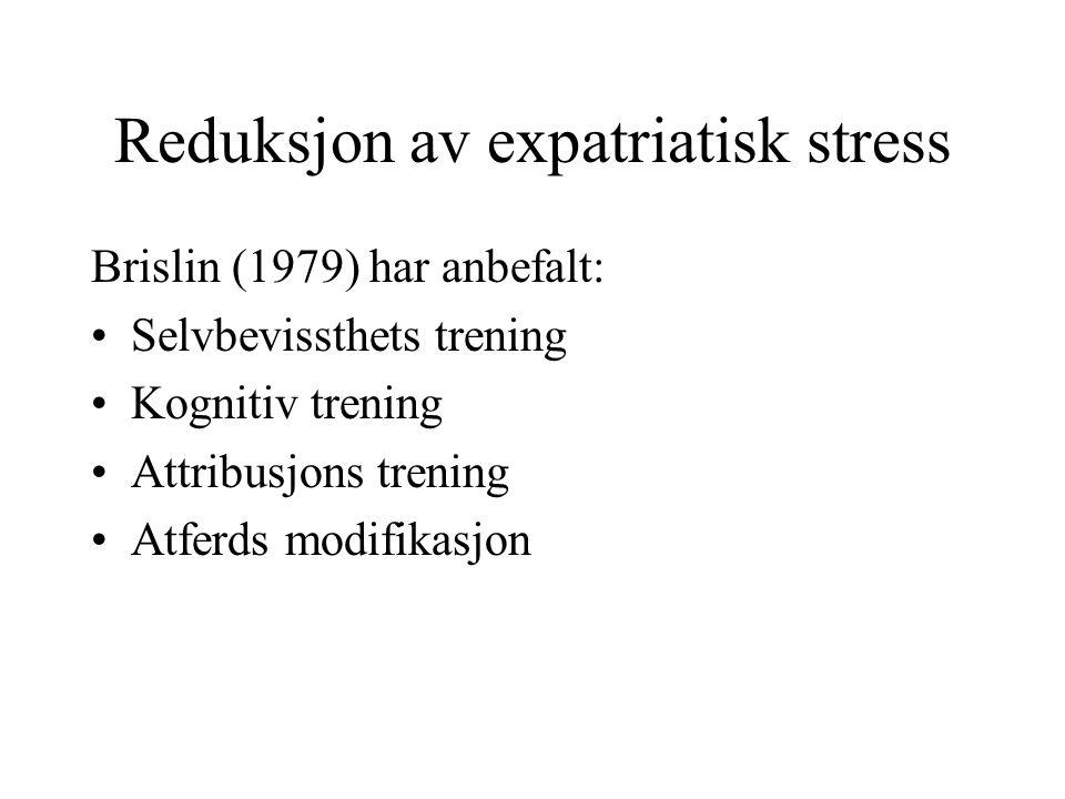 Reduksjon av expatriatisk stress Brislin (1979) har anbefalt: Selvbevissthets trening Kognitiv trening Attribusjons trening Atferds modifikasjon