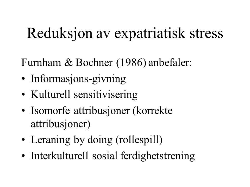 Reduksjon av expatriatisk stress Furnham & Bochner (1986) anbefaler: Informasjons-givning Kulturell sensitivisering Isomorfe attribusjoner (korrekte a
