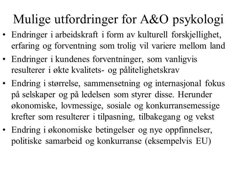 Mulige utfordringer for A&O psykologi Endringer i arbeidskraft i form av kulturell forskjellighet, erfaring og forventning som trolig vil variere mell