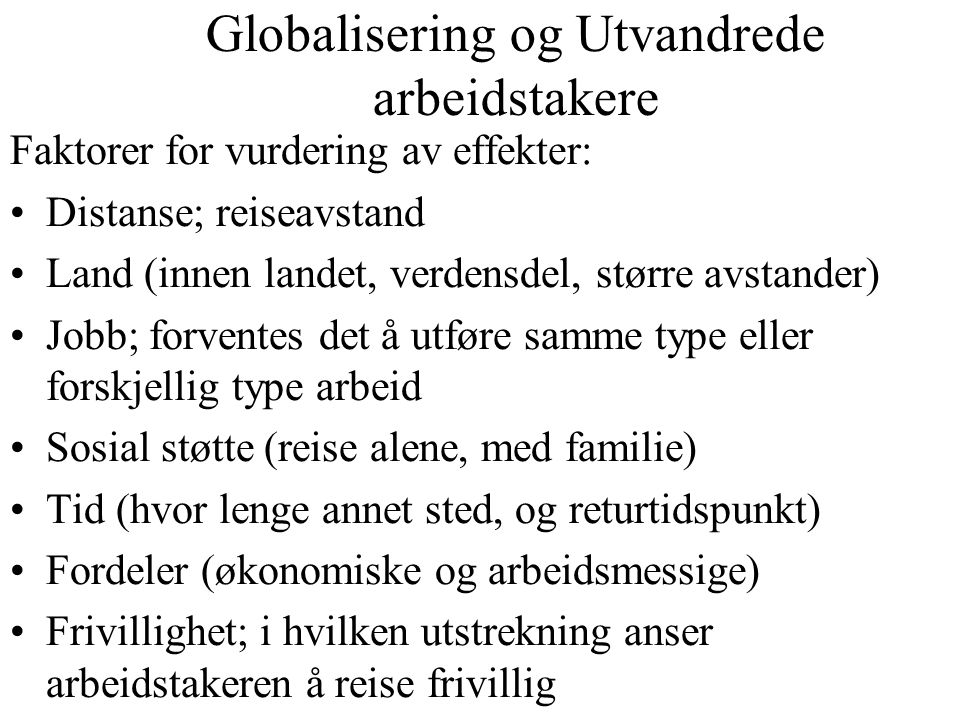 Globalisering og Utvandrede arbeidstakere Faktorer for vurdering av effekter: Distanse; reiseavstand Land (innen landet, verdensdel, større avstander)