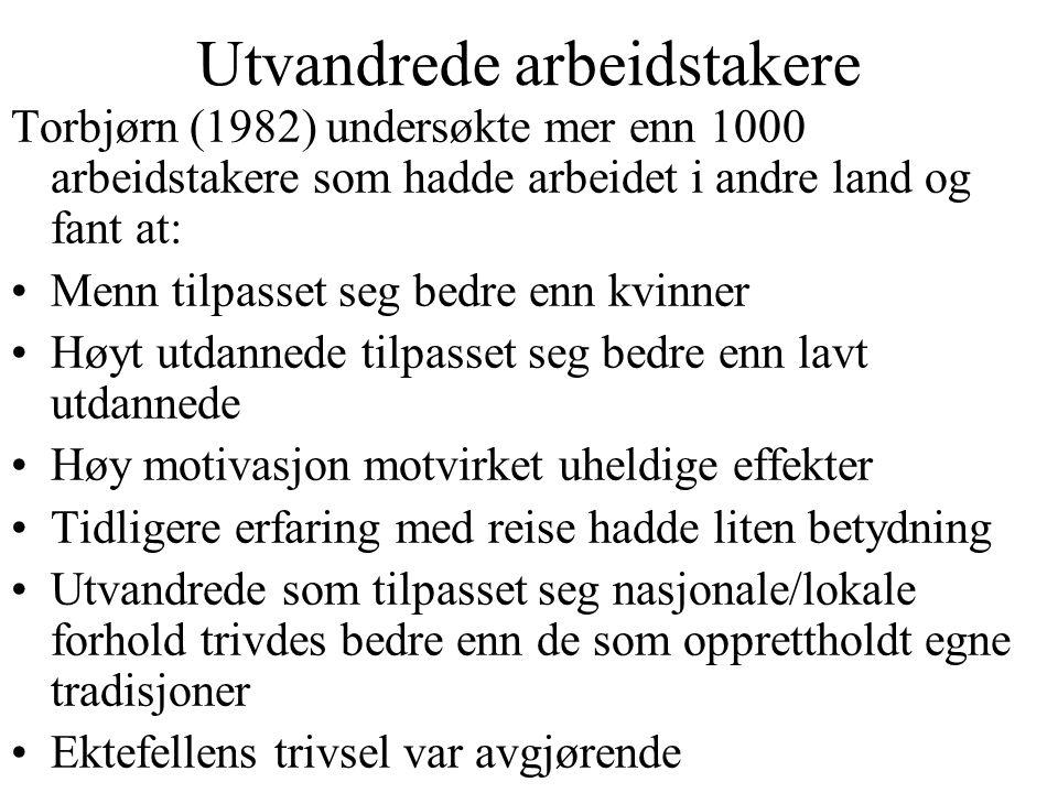 Utvandrede arbeidstakere Torbjørn (1982) undersøkte mer enn 1000 arbeidstakere som hadde arbeidet i andre land og fant at: Menn tilpasset seg bedre en