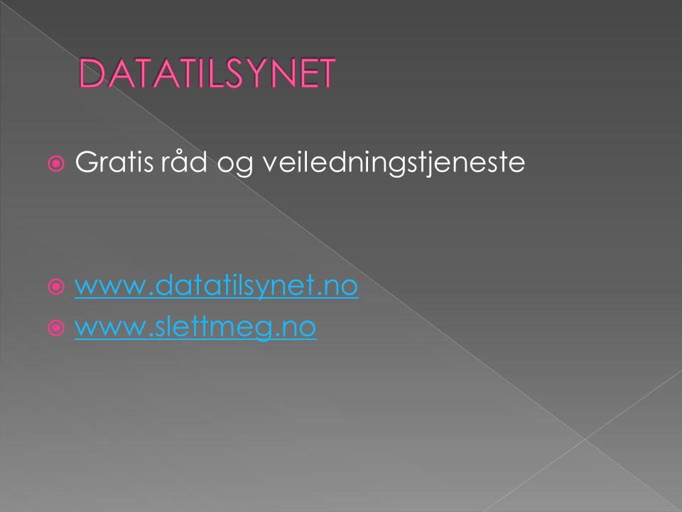  Gratis råd og veiledningstjeneste  www.datatilsynet.no www.datatilsynet.no  www.slettmeg.no www.slettmeg.no