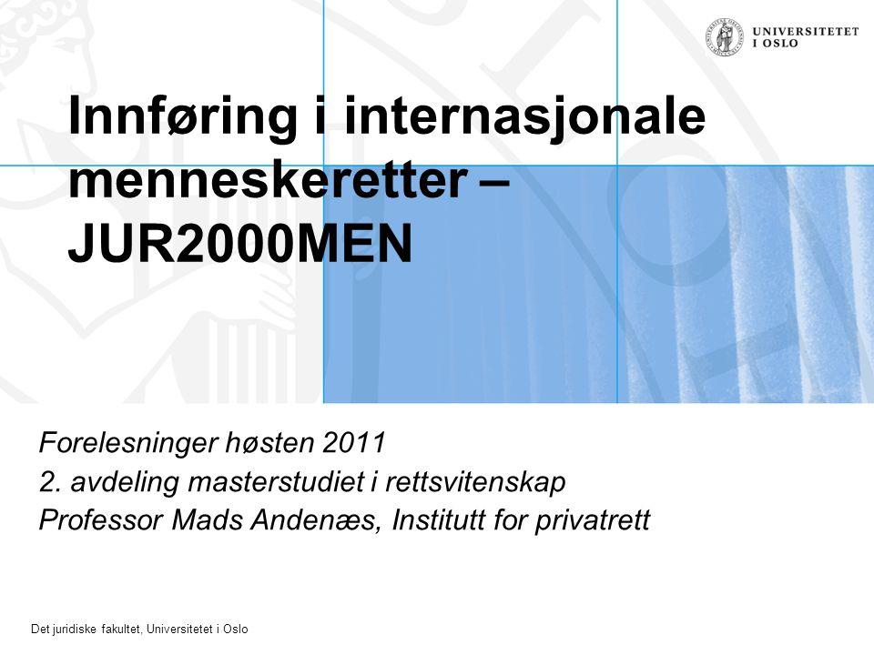 Det juridiske fakultet, Universitetet i Oslo Innføring i internasjonale menneskeretter – JUR2000MEN Forelesninger høsten 2011 2. avdeling masterstudie
