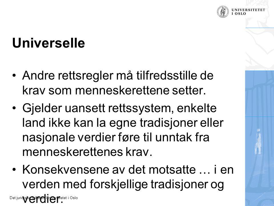 Det juridiske fakultet, Universitetet i Oslo Universelle Andre rettsregler må tilfredsstille de krav som menneskerettene setter. Gjelder uansett retts