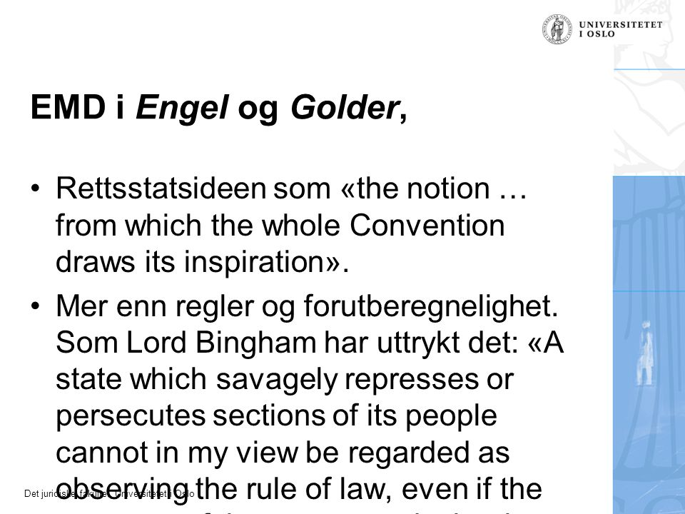 Det juridiske fakultet, Universitetet i Oslo EMD i Engel og Golder, Rettsstatsideen som «the notion … from which the whole Convention draws its inspir