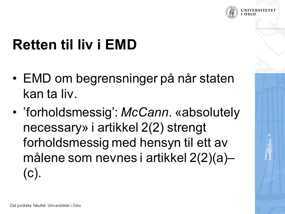 Det juridiske fakultet, Universitetet i Oslo Retten til liv i EMD EMD om begrensninger på når staten kan ta liv. 'forholdsmessig': McCann. «absolutely