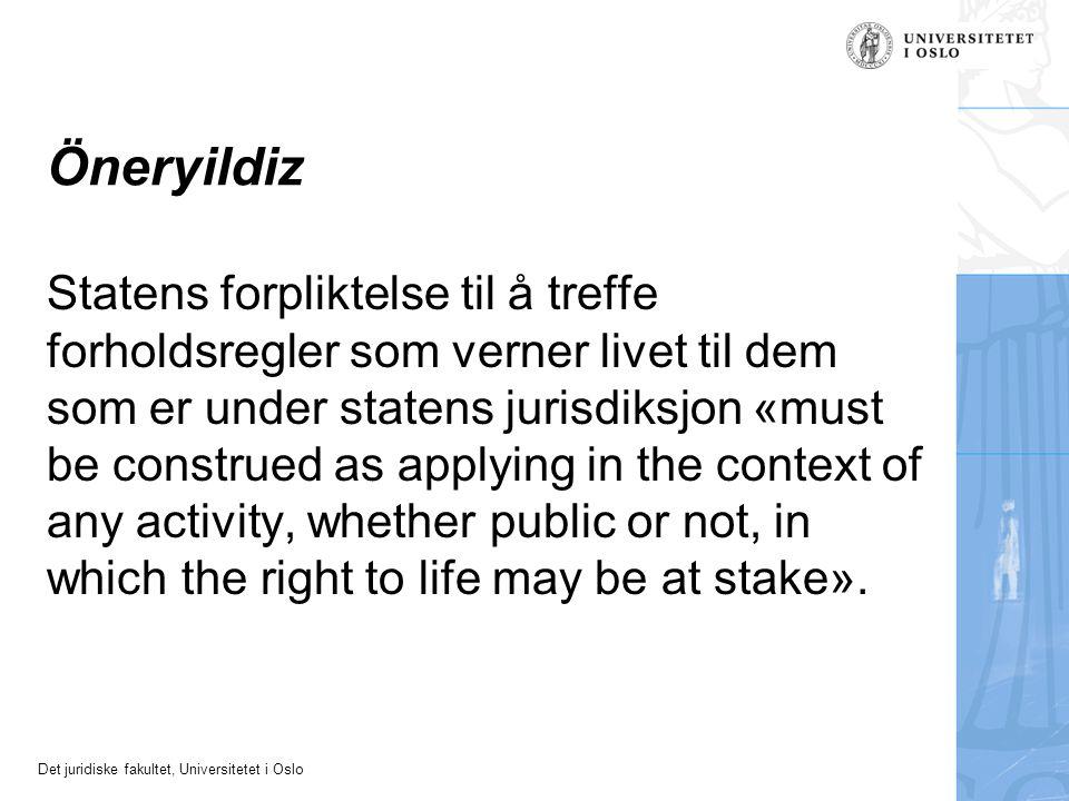 Det juridiske fakultet, Universitetet i Oslo Öneryildiz Statens forpliktelse til å treffe forholdsregler som verner livet til dem som er under statens