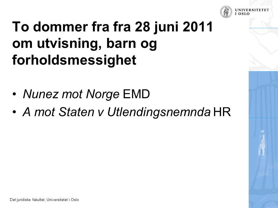 Det juridiske fakultet, Universitetet i Oslo To dommer fra fra 28 juni 2011 om utvisning, barn og forholdsmessighet Nunez mot Norge EMD A mot Staten v