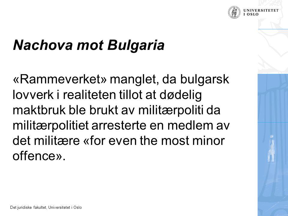 Det juridiske fakultet, Universitetet i Oslo Nachova mot Bulgaria «Rammeverket» manglet, da bulgarsk lovverk i realiteten tillot at dødelig maktbruk b