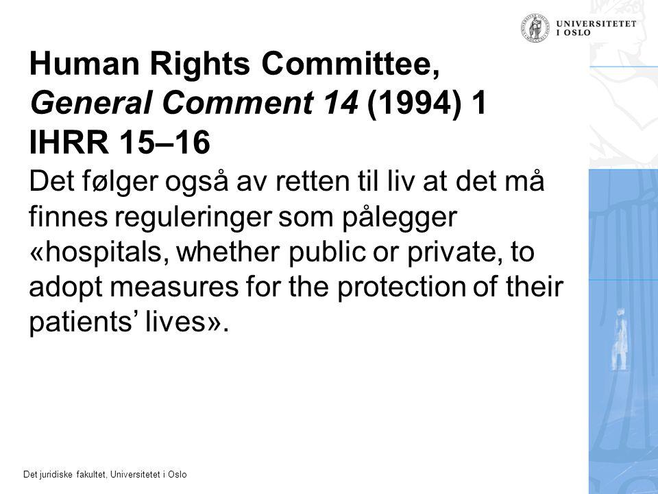 Det juridiske fakultet, Universitetet i Oslo Human Rights Committee, General Comment 14 (1994) 1 IHRR 15–16 Det følger også av retten til liv at det m