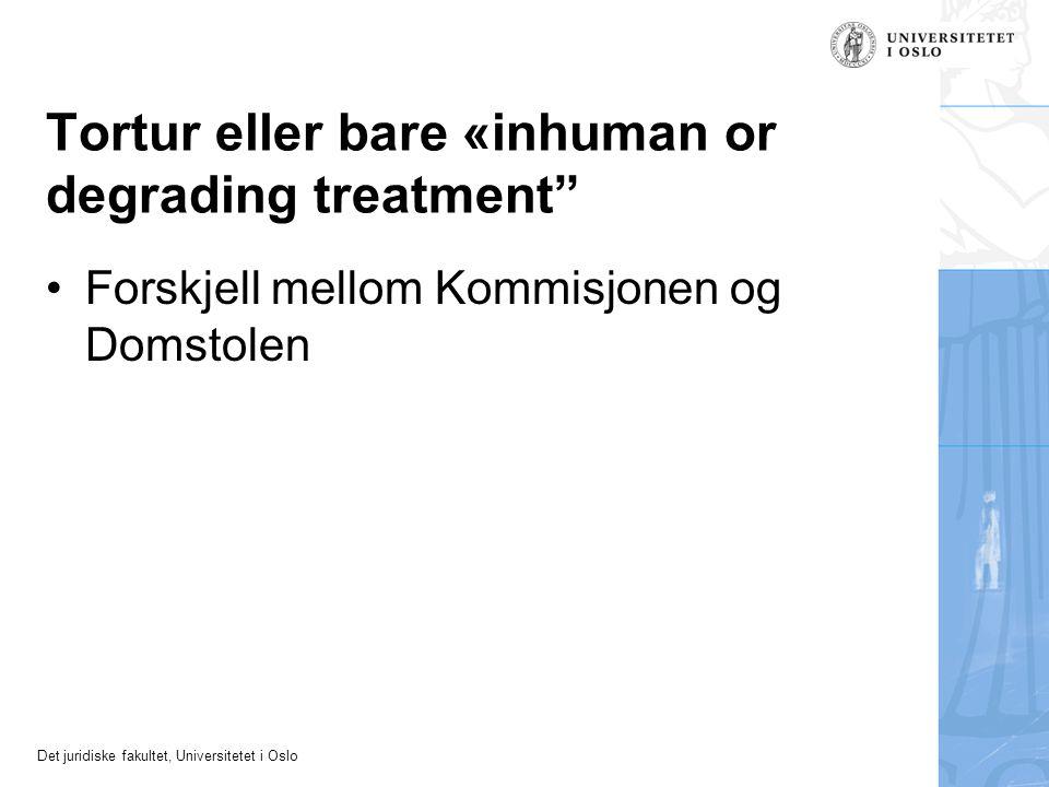"""Det juridiske fakultet, Universitetet i Oslo Tortur eller bare «inhuman or degrading treatment"""" Forskjell mellom Kommisjonen og Domstolen"""