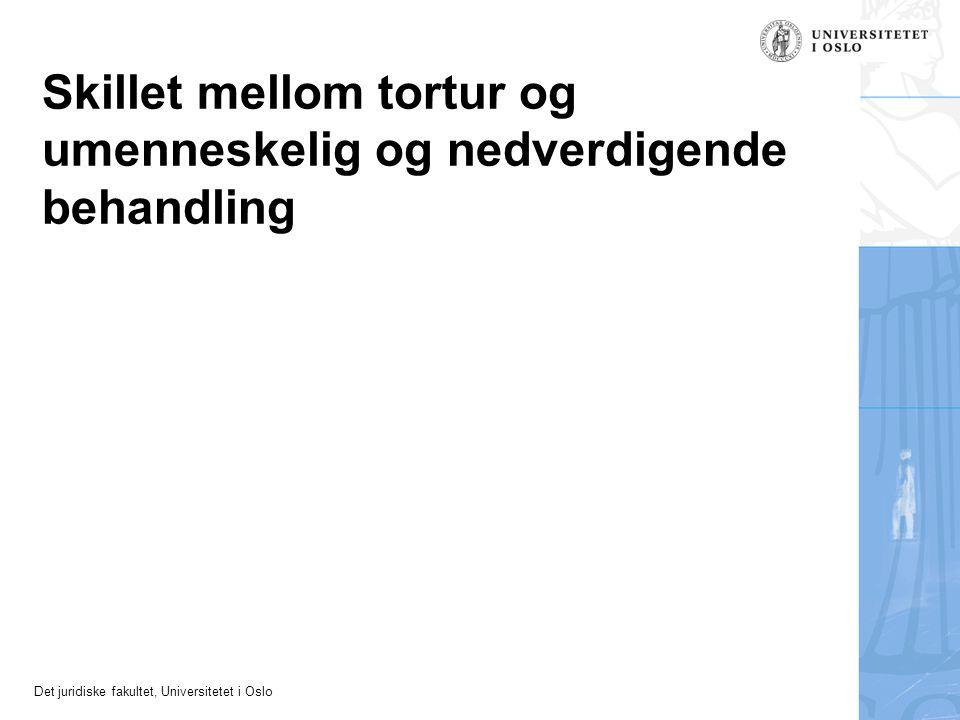 Det juridiske fakultet, Universitetet i Oslo Skillet mellom tortur og umenneskelig og nedverdigende behandling