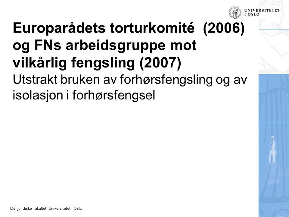 Det juridiske fakultet, Universitetet i Oslo Europarådets torturkomité (2006) og FNs arbeidsgruppe mot vilkårlig fengsling (2007) Utstrakt bruken av f