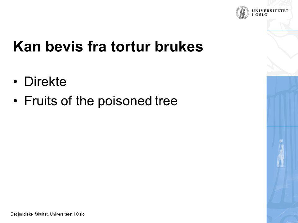 Det juridiske fakultet, Universitetet i Oslo Kan bevis fra tortur brukes Direkte Fruits of the poisoned tree