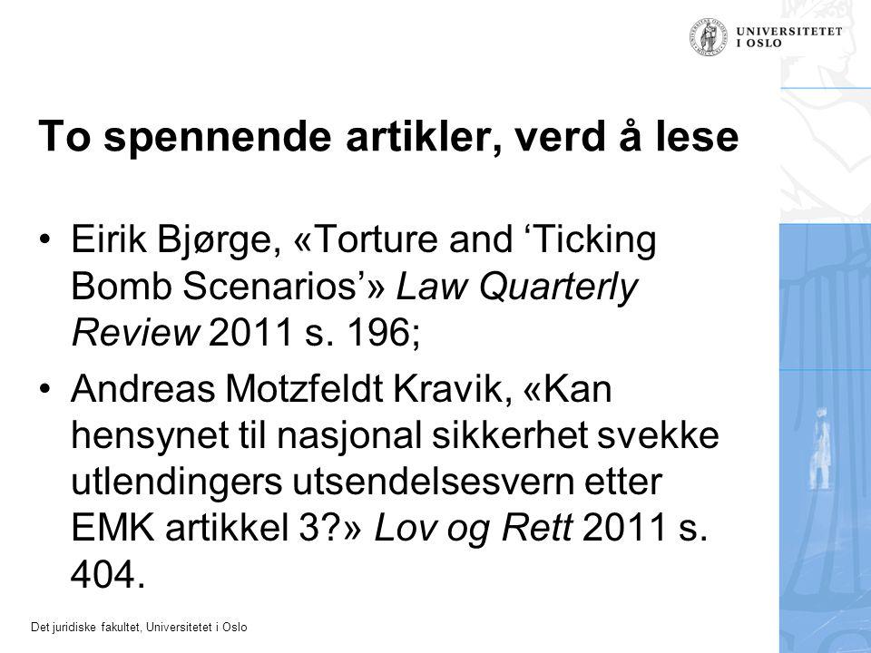 Det juridiske fakultet, Universitetet i Oslo To spennende artikler, verd å lese Eirik Bjørge, «Torture and 'Ticking Bomb Scenarios'» Law Quarterly Rev