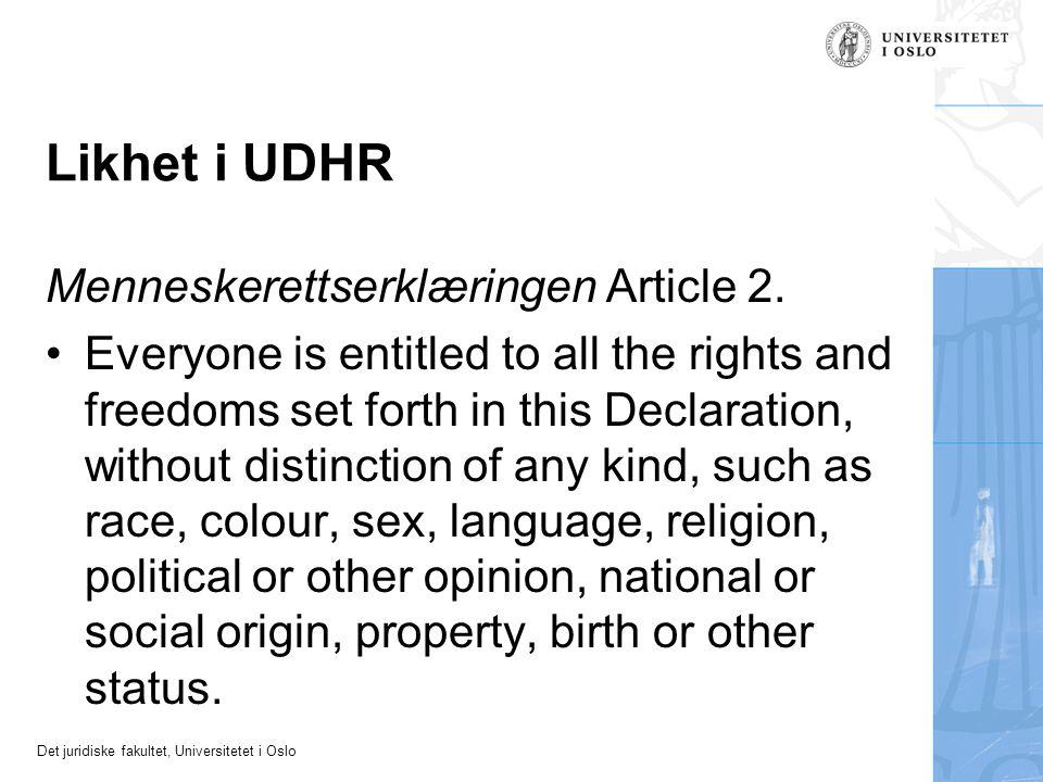 Det juridiske fakultet, Universitetet i Oslo Likhet i UDHR Menneskerettserklæringen Article 2. Everyone is entitled to all the rights and freedoms set
