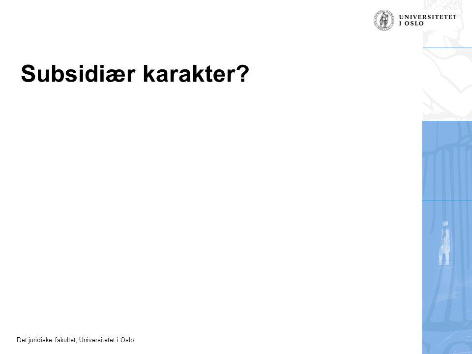 Det juridiske fakultet, Universitetet i Oslo Subsidiær karakter?