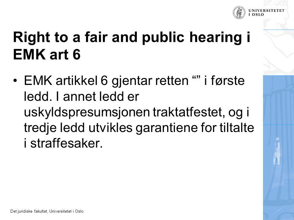 """Det juridiske fakultet, Universitetet i Oslo Right to a fair and public hearing i EMK art 6 EMK artikkel 6 gjentar retten """""""" i første ledd. I annet le"""