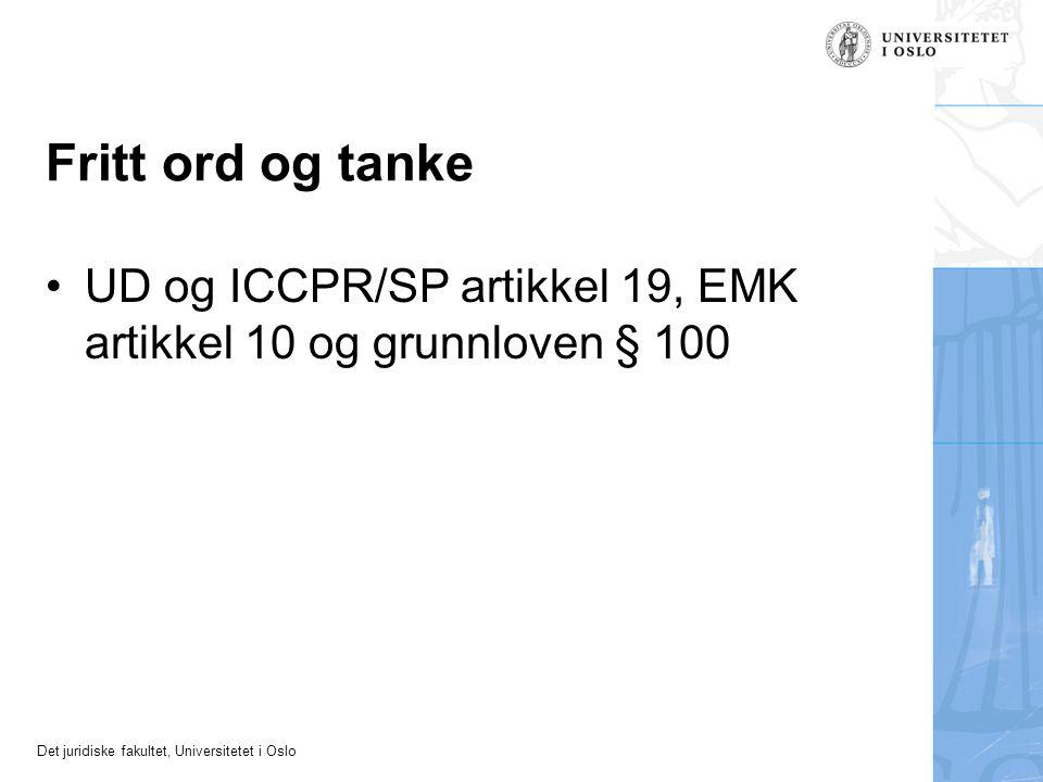Det juridiske fakultet, Universitetet i Oslo Fritt ord og tanke UD og ICCPR/SP artikkel 19, EMK artikkel 10 og grunnloven § 100