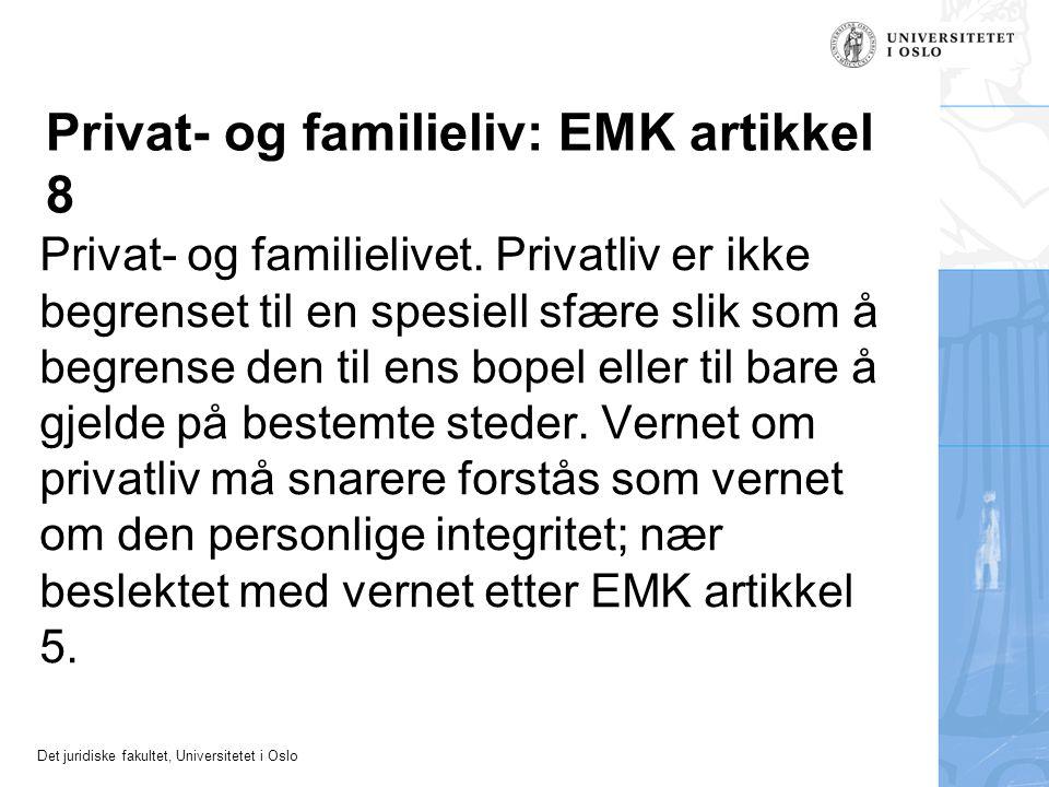 Det juridiske fakultet, Universitetet i Oslo Privat- og familieliv: EMK artikkel 8 Privat- og familielivet. Privatliv er ikke begrenset til en spesiel