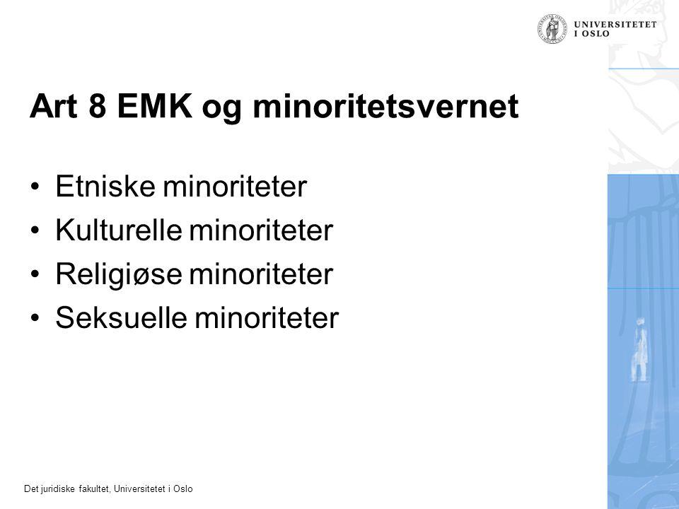 Det juridiske fakultet, Universitetet i Oslo Art 8 EMK og minoritetsvernet Etniske minoriteter Kulturelle minoriteter Religiøse minoriteter Seksuelle