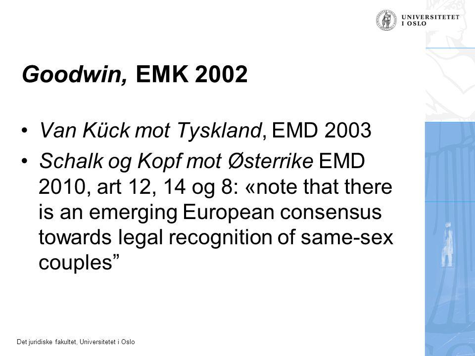 Det juridiske fakultet, Universitetet i Oslo Goodwin, EMK 2002 Van Kück mot Tyskland, EMD 2003 Schalk og Kopf mot Østerrike EMD 2010, art 12, 14 og 8: