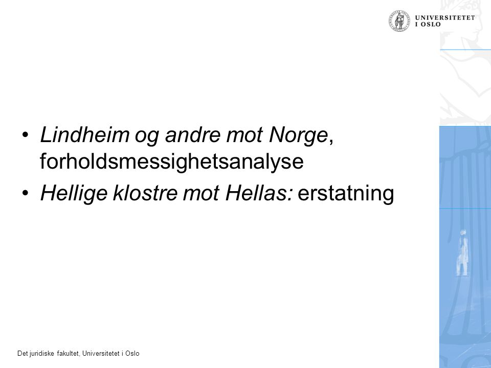 Det juridiske fakultet, Universitetet i Oslo Lindheim og andre mot Norge, forholdsmessighetsanalyse Hellige klostre mot Hellas: erstatning