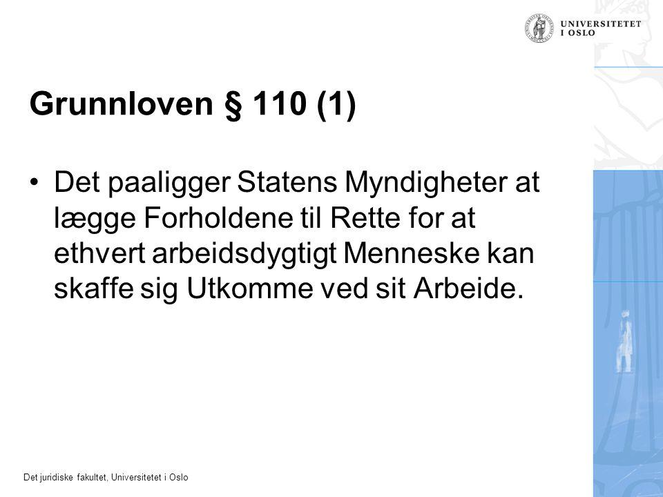 Det juridiske fakultet, Universitetet i Oslo Grunnloven § 110 (1) Det paaligger Statens Myndigheter at lægge Forholdene til Rette for at ethvert arbei