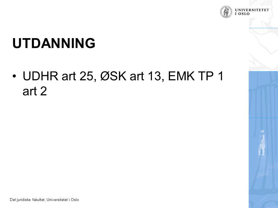 Det juridiske fakultet, Universitetet i Oslo UTDANNING UDHR art 25, ØSK art 13, EMK TP 1 art 2