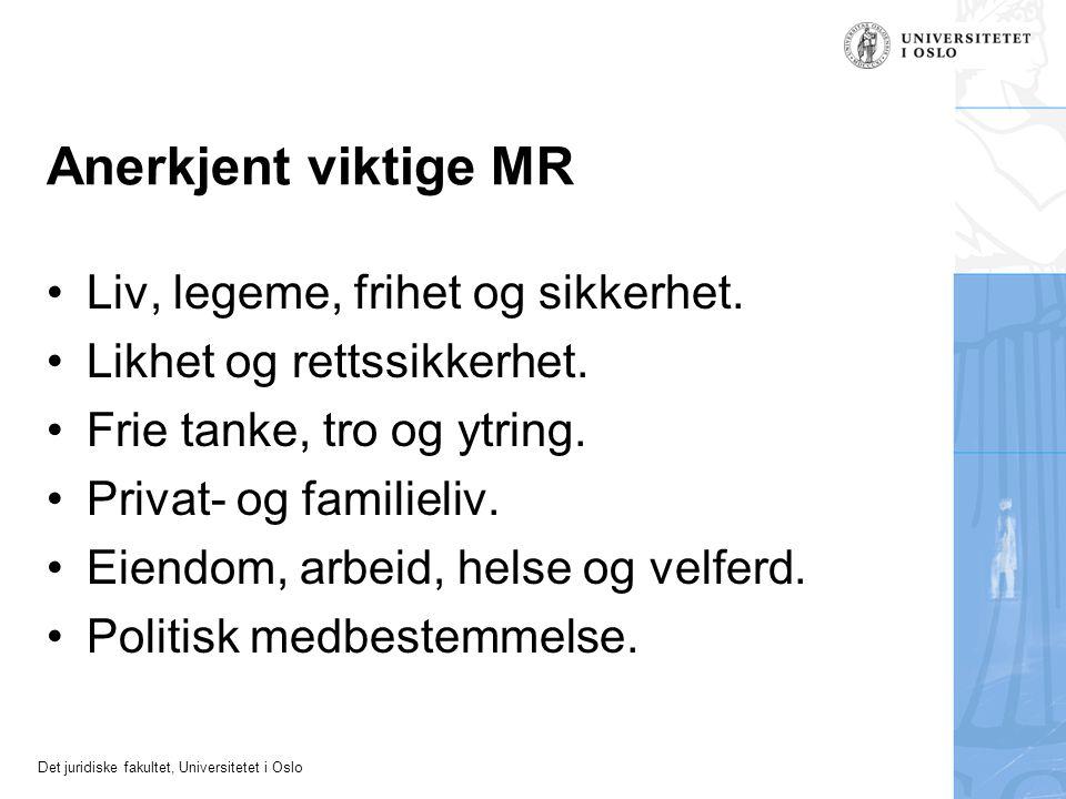 Det juridiske fakultet, Universitetet i Oslo Anerkjent viktige MR Liv, legeme, frihet og sikkerhet. Likhet og rettssikkerhet. Frie tanke, tro og ytrin