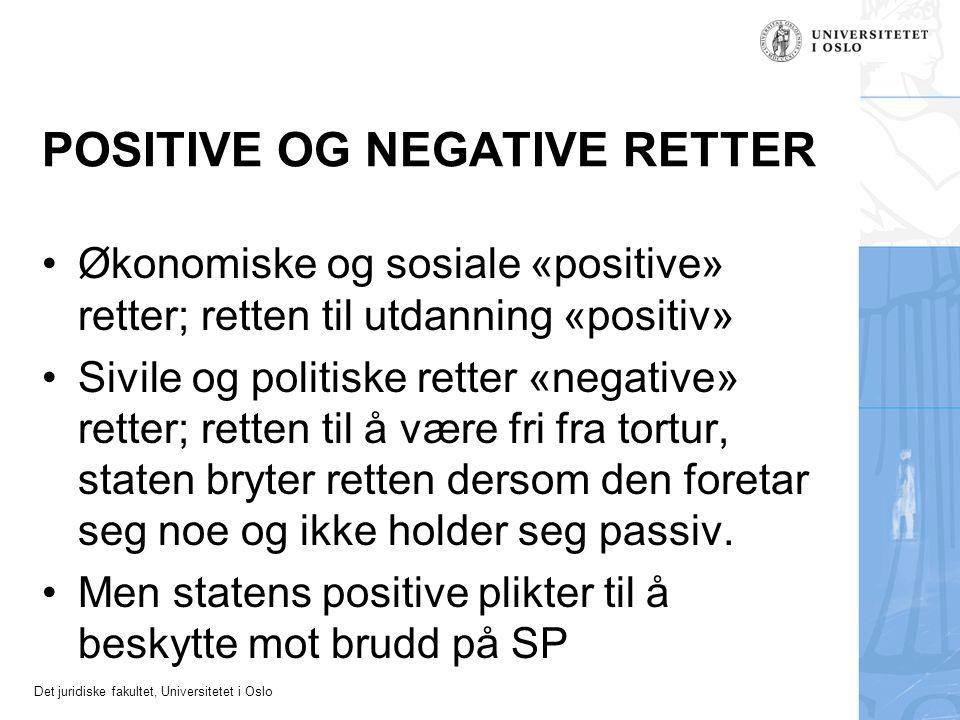 Det juridiske fakultet, Universitetet i Oslo POSITIVE OG NEGATIVE RETTER Økonomiske og sosiale «positive» retter; retten til utdanning «positiv» Sivil