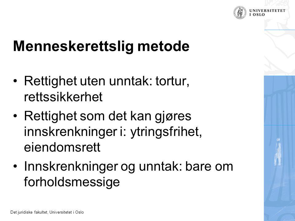 Det juridiske fakultet, Universitetet i Oslo Menneskerettslig metode Rettighet uten unntak: tortur, rettssikkerhet Rettighet som det kan gjøres innskr
