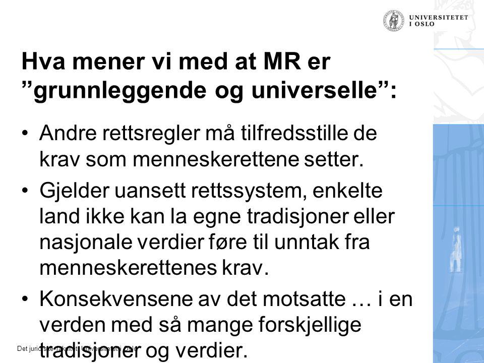 """Det juridiske fakultet, Universitetet i Oslo Hva mener vi med at MR er """"grunnleggende og universelle"""": Andre rettsregler må tilfredsstille de krav som"""