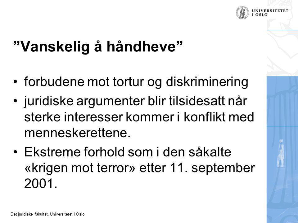 """Det juridiske fakultet, Universitetet i Oslo """"Vanskelig å håndheve"""" forbudene mot tortur og diskriminering juridiske argumenter blir tilsidesatt når s"""